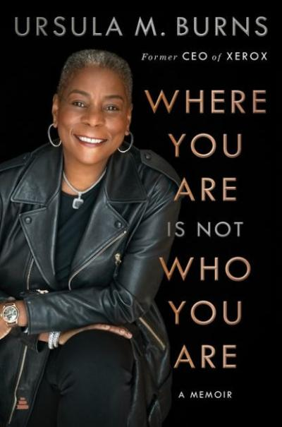 Where You Are Is Not Who You Are: A rags-to-riches memoir of a Black female CEO
