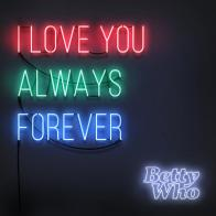 """I LOVE YOU ALWAYS FOREVER"" on CD from Betty Who!"