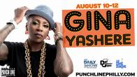 Tickets to see GINA YASHERE LIVE at Punch Line Comedy Club on August 10 at 8pm!