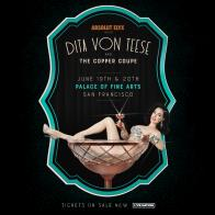 Tickets to see DITA VON TEESE at the Palace of Fine Arts on June 20!
