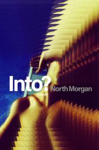 """""""INTO?"""" by North Morgan!"""