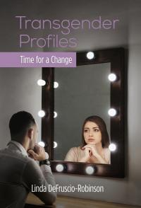 """Transgender Profiles: Time for a Change: by Linda DeFruscio-Robinson!"