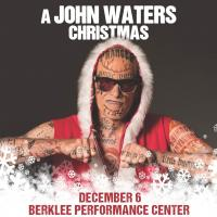 Tickets to see A JOHN WATERS CHRISTMAS on 12/6 at Berklee Performance Center! :: Boston