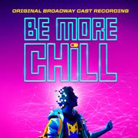 BE MORE CHILL - Original Broadway Cast Recording!