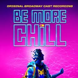 BE MORE CHILL - Original Broadway Cast Recording!