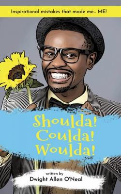 SHOULDA! COULDA! WOULDA! by Dwight Allen O'Neal!