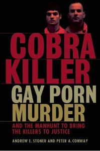 Cobra Killer: Gay Porn, Murder, And The Manhunt To Bring The Killers To Justice