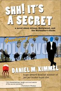 Shh! It's A Secret - A Novel About Aliens, Hollywood, and the Bartender's Guide