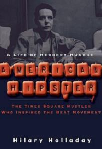 American Hipster - A Life Of Herbert Huncke - The Times Square Hustler Who Inspired The Beat Movement