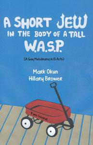A Short Jew in the Body of A Tall W.A.S.P. (A Gay Melodrama in 13 Acts)