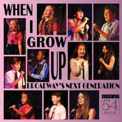 When I Grow Up: Broadway's Next Generation