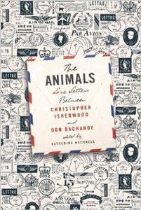 The Animals -- Love Letters Between Christopher Isherwood And Don Bachardy