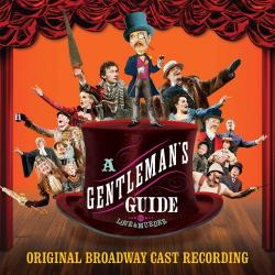 A Gentleman's Guide To Love And Murder - Original Broadway Cast Recording