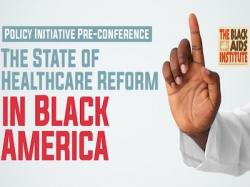 Black AIDS Institute Launches The State of Healthcare Reform in Black America