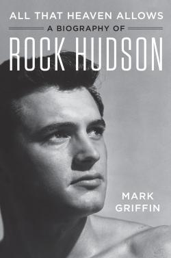 "This cover image released by Harper shows ""All That Heaven Allows: A Biography of Rock Hudson,"" by Mark Griffin."