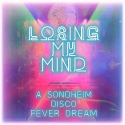 Losing My Mind: A Sondheim/Disco Fever Dream