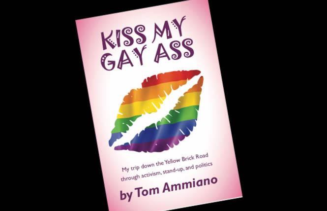 "Former California Assemblyman and San Francisco supervisor Tom Ammiano settles some scores in his new memoir, ""Kiss My Gay Ass: My trip down the Yellow Brick Road through activism, stand-up, and politics."""