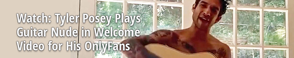 Watch: Tyler Posey Plays Guitar Nude in Welcome Video for His OnlyFans