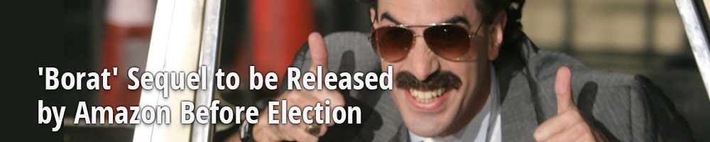 'Borat' Sequel to be Released by Amazon Before Election