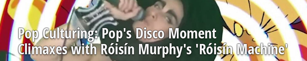 Pop Culturing: Pop's Disco Moment Climaxes with Róisín Murphy's 'Róisín Machine'