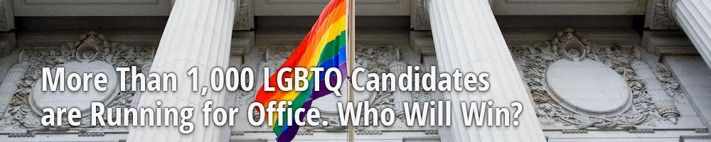 More Than 1,000 LGBTQ Candidates are Running for Office. Who Will Win?