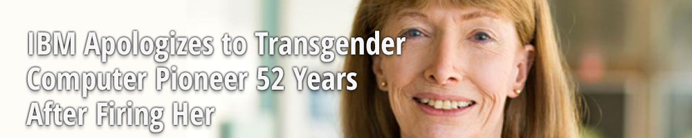 IBM Apologizes to Transgender Computer Pioneer 52 Years After Firing Her