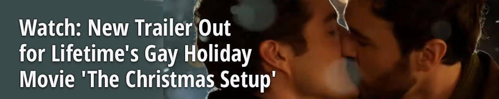 Watch: New Trailer Out for Lifetime's Gay Holiday Movie 'The Christmas Setup'