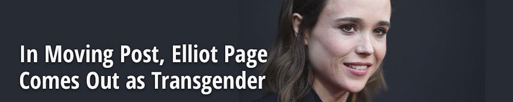 In Moving Post, Elliot Page Comes Out as Transgender
