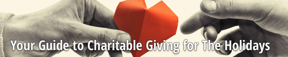Your Guide to Charitable Giving for The Holidays