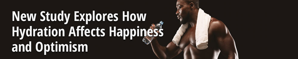 New Study Explores How Hydration Affects Happiness and Optimism