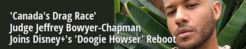 'Canada's Drag Race' Judge Jeffrey Bowyer-Chapman Joins Disney+'s 'Doogie Howser' Reboot