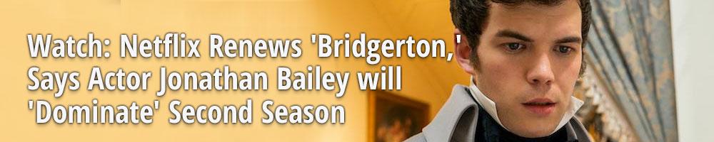 Watch: Netflix Renews 'Bridgerton,' Says Actor Jonathan Bailey will 'Dominate' Second Season