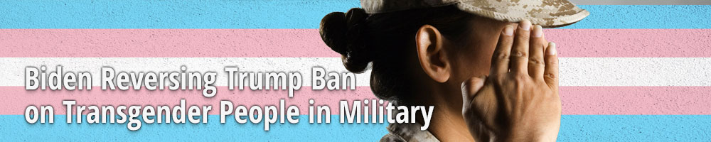 Biden Reversing Trump Ban on Transgender People in Military