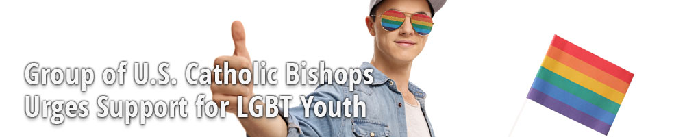 Group of U.S. Catholic Bishops Urges Support for LGBT Youth
