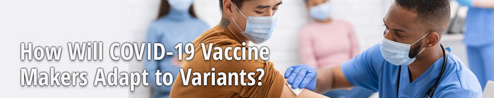 How Will COVID-19 Vaccine Makers Adapt to Variants?