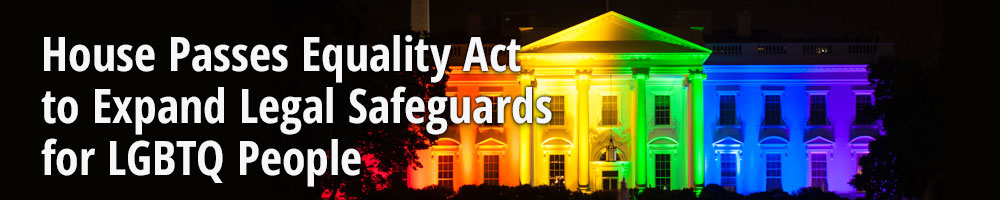 House Passes Equality Act to Expand Legal Safeguards for LGBTQ People
