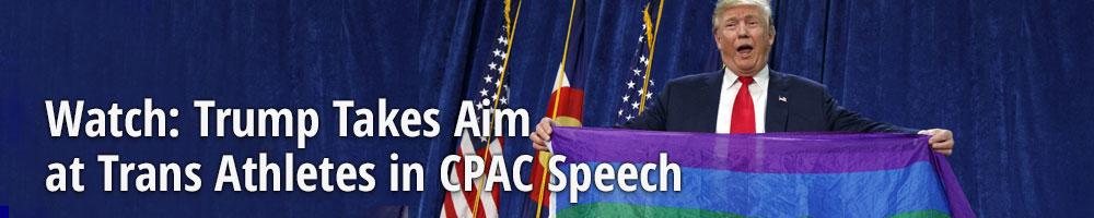 Watch: Trump Takes Aim at Trans Athletes in CPAC Speech