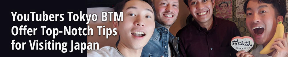 YouTubers Tokyo BTM Offer Top-Notch Tips for Visiting Japan