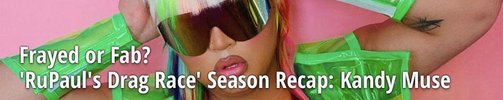 Frayed or Fab? 'RuPaul's Drag Race' Season Recap: Kandy Muse