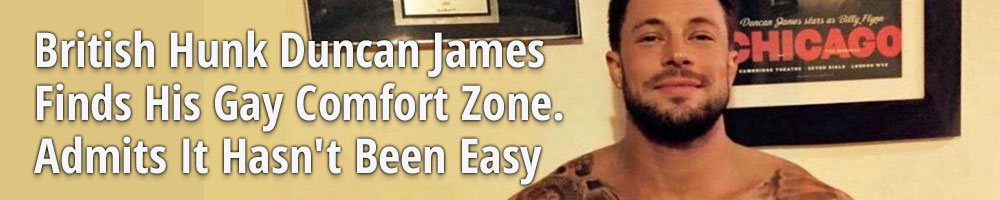 British Hunk Duncan James Finds His Gay Comfort Zone. Admits It Hasn't Been Easy