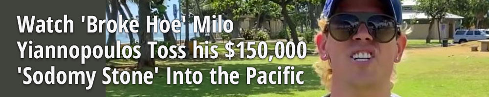 Watch 'Broke Hoe' Milo Yiannopoulos Toss his $150,000 'Sodomy Stone' Into the Pacific
