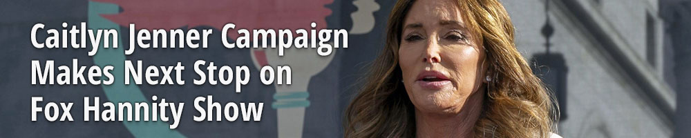 Caitlyn Jenner Campaign Makes Next Stop on Fox Hannity Show