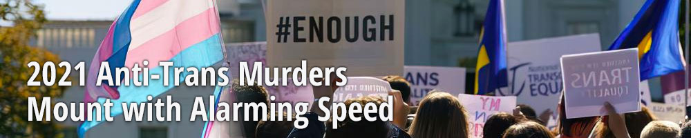 2021 Anti-Trans Murders Mount with Alarming Speed