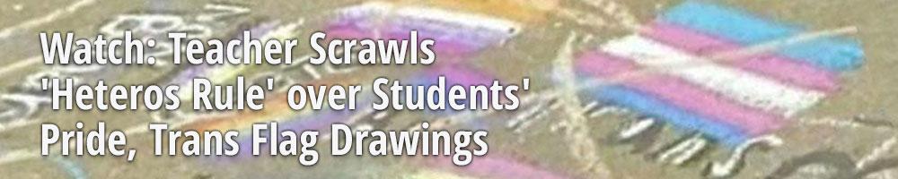 Watch: Teacher Scrawls 'Heteros Rule' over Students' Pride, Trans Flag Drawings