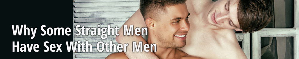 Why Some Straight Men Have Sex With Other Men