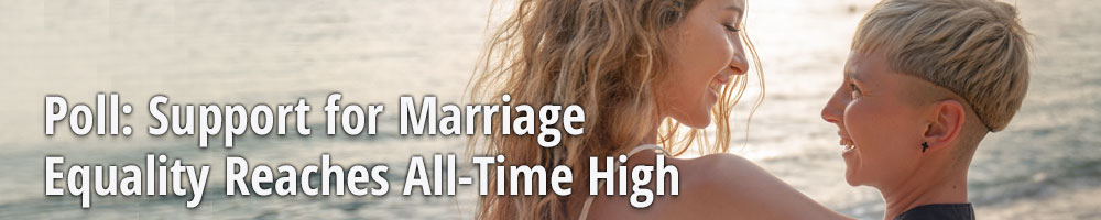 Poll: Support for Marriage Equality Reaches All-Time High