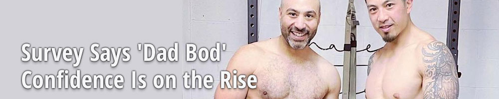 Survey Says 'Dad Bod' Confidence Is on the Rise