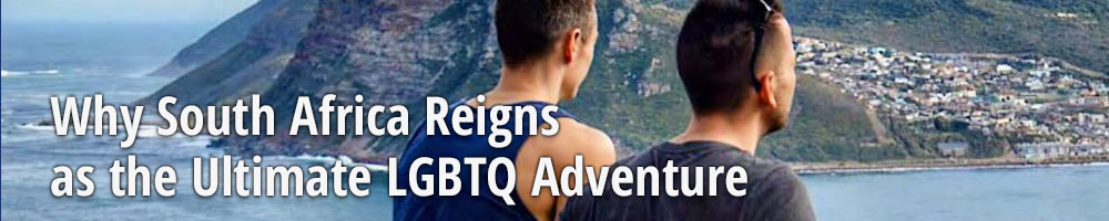 Why South Africa Reigns as the Ultimate LGBTQ Adventure