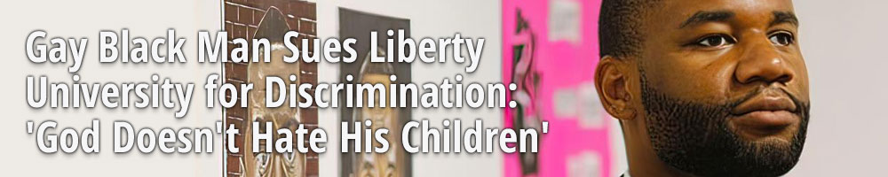 Gay Black Man Sues Liberty University for Discrimination: 'God Doesn't Hate His Children'