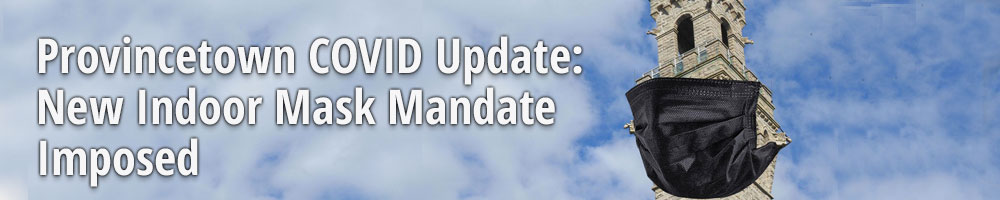 Provincetown COVID Update: New Indoor Mask Mandate Imposed